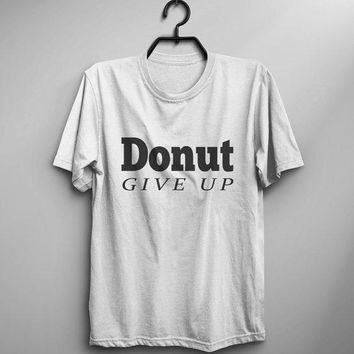 Positive inspiration Donut give up funny tshirt