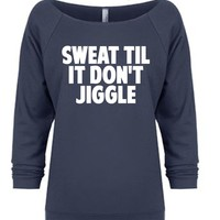 Sweat Till It Dont Jiggle, Funny Womens Workout Shirt, Off shoulder Gym Sweatshirt