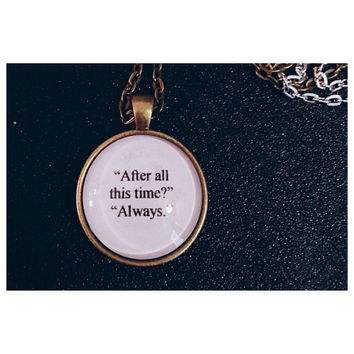 After all this time? Always. Snape quote necklace - Harry Potter quote necklace