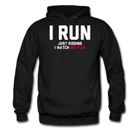 I Run, Just Kidding I Watch Netflix hoodie sweatshirt tshirt