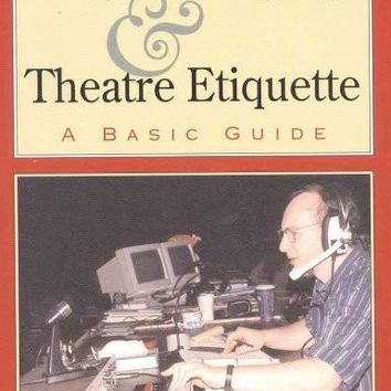 Stage Managing and Theatre Etiquette: A Basic Guide: Stage Managing and Theatre Etiquette