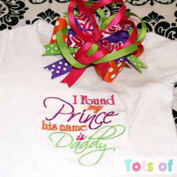 "READY TO SHIP 24 mon ""I Found My Prince His Name Is Daddy"" Little  Girl Onesuit, Bodysuit, Toddler Girls Shirt with matching over the top bow"