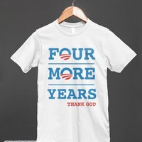 Four More Years (Thank God)-Unisex White T-Shirt