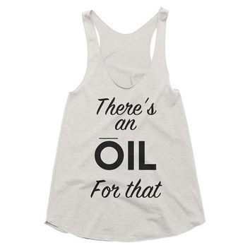 There's an oil for that racerback tank, Funny Tank, Yoga Shirt, Gym Shirt, Gym Tank, Yoga Top, yoga, doTERRA, essential oils, gypsy, hippie