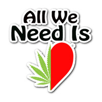 All We Need Is Weed-Love