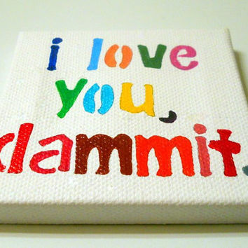 I Love You Dammit Rainbow mini original painting by PreciousBeast