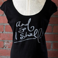 And so I Shall - t shirt- S. M. L. XL  - Jane Austen