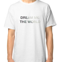 'Dream Me the World ' Classic T-Shirt by aquaseafun10