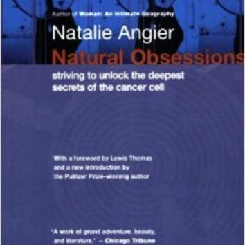 Natural Obsessions: Striving to Unlock the Deepest Secrets of the Cancer Cell