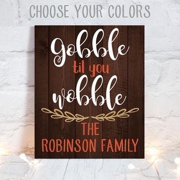 GOBBLE til you WOBBLE - Thanksgiving Wood Sign -Wood Quote Sign-Farmhouse Fall Sign-Family Name Sign-Personalized Home Decor-Canvas or Print