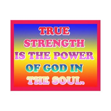 True Strength Is The Power Of God In The Soul. Canvas Print
