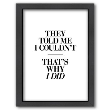 Americanflat ''They Told Me I Couldn't That's Why I Did'' Framed Wall Art