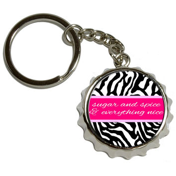 Sugar and Spice and Everything Nice - Zebra Print Pop Cap Bottle Opener Keychain