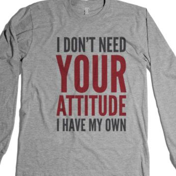 I Don'T Need Your Attitude I Have My Own Long Sleeve T-Shirt (Idd041412) |