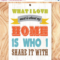 ON SALE Inspirational Quote Art Print -8X10 - No. Q0121 - What I love most is about my home is who I share it with