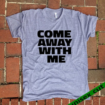 Come Away with ME. the best is yet to be. Unisex heather gray tri blend T shirt . Fun Women Mens Clothing. Love. Lovers. heart. Nora Jones