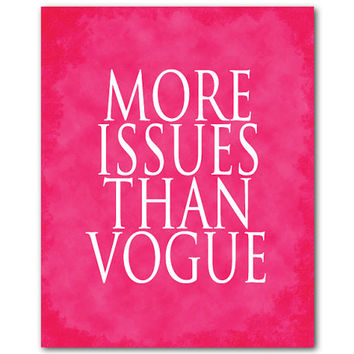 More issues than vogue - Word Art - Typography Print - Room Decor - Teen Tween Wall Art - Fashionista - Bedroom Art - Modern Wall Art