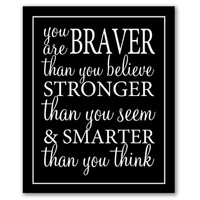 INSTANT DOWNLOAD, You Are Braver Than You Believe, Home Decor Poster, Inspirational Art, Printable Quote, Quotes Wall Art, Black & White