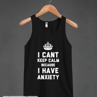 I Can't Keep Calm Because I Have Anxiety (Dark)-Unisex Black Tank