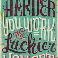 The Harder You Work, The Luckier You Get Art Print by Studio Muti | Society6
