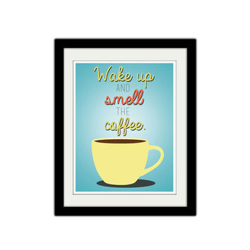 "Wake up and smell the coffee. Kitchen poster. Quote Poster. Coffee lovers poster. coffee cup. Retro print. Gift idea. 8.5x11"" Print."