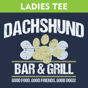 Dachshund Bar & Grill Ladies T-Shirt