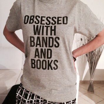 Obsessed with bands and books Tshirt gray Fashion funny slogan womens girls sassy cute top