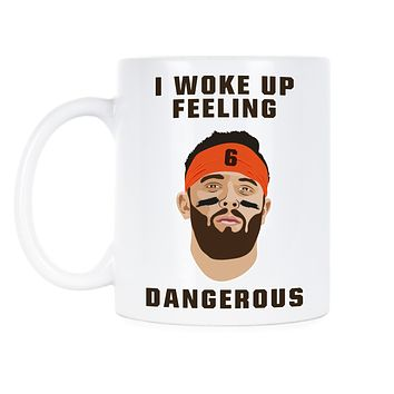 I Woke Up Feeling Dangerous Mug Baker Mayfield Dangerous Mug