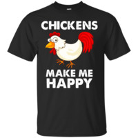 Chickens Make Me Happy T Shirts