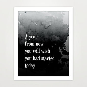 Motivational Print Quote Art Typography Black and White - A year from now you will wish you had started today