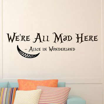 Wall Decals Quotes Alice In Wonderland Cheshire Cat Quote We're All Mad Here Sayings Nursery Bedroom Dorm Wall Art Murals K546