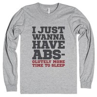 I Just Wanna Have Abs - Olutely More Time To Sleep Long Sleeve T-sh...