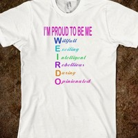 Proud To Be Me Weirdo Funny Parody Intelligent Rebel Daring Opinionated Girl Power Shirt