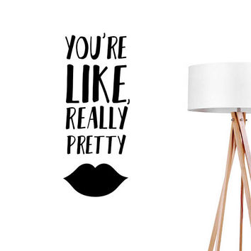 You Are Like Really Pretty Wall Decal, Typography Wall Sticker, Typography Decal, Office Decor, Bedroom Wall Decal, Livingroom Decor