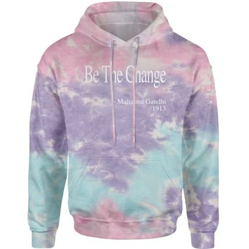 Be The Change Gandhi Quote  Tie-Dye Adult Hoodie Sweatshirt