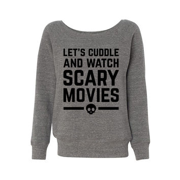 Let's Cuddle and Watch Scary Movies Wideneck Sweatshirt