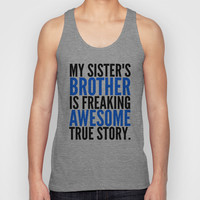MY SISTER'S BROTHER IS FREAKING AWESOME TRUE STORY Unisex Tank Top by CreativeAngel