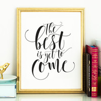The best is yet to come PRINTABLE inspirational quote,printable decor,motivational quote,calligraphy print,new years printable art