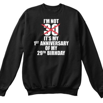 I'M NOT 30 IT'S MY FIRST ANNIVERSARY OF MY 29TH BIRTHDAY