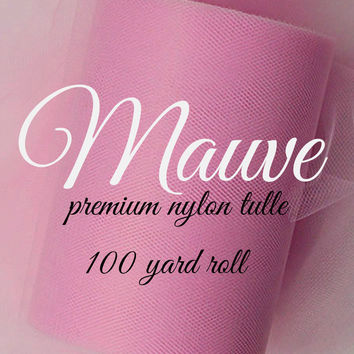 MAUVE - Premium Nylon Tulle - 100 yard rolls - other colors also available