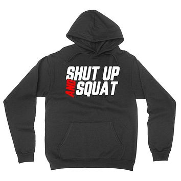 Shut up and squat, funny workout, gym, fitness, weigth lifting, graphic hoodie