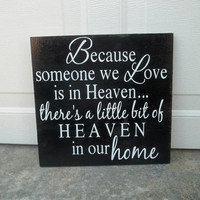 Because Someone We Love Is In Heaven, There's A Little Bit Of Heaven In Our Home 6x6 Wood Sign