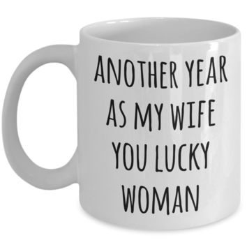 Anniversary Gift for Wives Another Year As My Wife Mug You Lucky Woman Valentines Day Coffee Cup