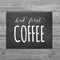"Kitchen Decor, Art, ""But First Coffee"", Sign, Typography Print, PRINTABLE 8x10 Chalkboard Print, Downloadable Art"