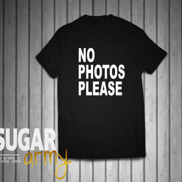 No photos please tshirt, no photos please shirt, tumblr shirts, tumblr sweaters, funnys shirts, girl teen shirt, teen tumblr shirts
