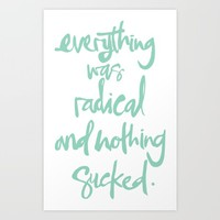 Everything Was Radical And Nothing Sucked Art Print by The Backwater Co