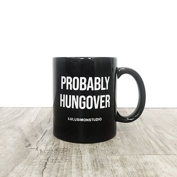 PROBABLY HUNGOVER COFFEE MUG