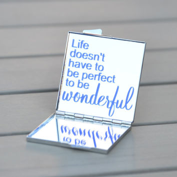 Gift idea for friends, coworkers, teens | Inspirational quote compact mirror | Life doesn't have to be perfect to be wonderful