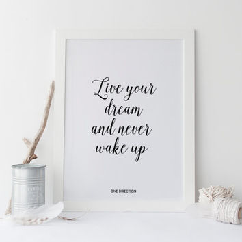 ONE DIRECTION PRINT,Live Your Dream And Never Wake Up,Inspirational Poster,Motivational Quote,One Direction Quote,Typography Print,Wall Art