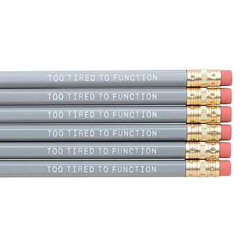 Too Tired To Function pencils